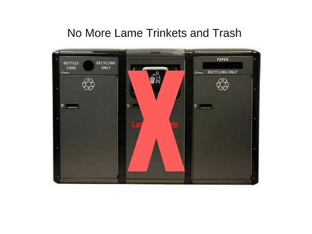 No More Lame Trinkets and Trash